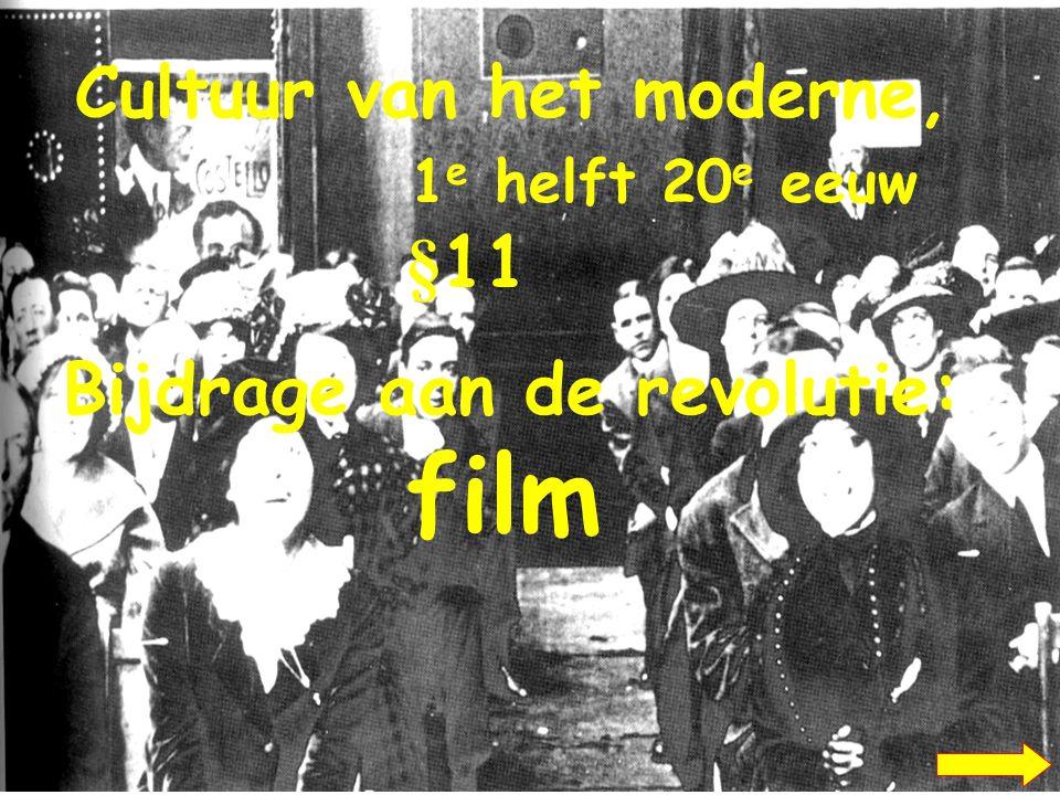 Cultuur van het moderne, 1 e helft 20 e eeuw §11 Bijdrage aan de revolutie: film