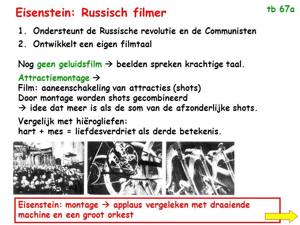 Eisenstein: Russisch filmer 1.Ondersteunt de Russische revolutie en de Communisten 2.Ontwikkelt een eigen filmtaal Eisenstein: montage  applaus vergeleken met draaiende machine en een groot orkest tb 67a Nog geen geluidsfilm  beelden spreken krachtige taal.