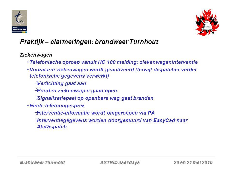 Brandweer Turnhout 20 en 21 mei 2010 ASTRID user days Praktijk – alarmeringen: brandweer Turnhout Ziekenwagen Telefonische oproep vanuit HC 100 meldin