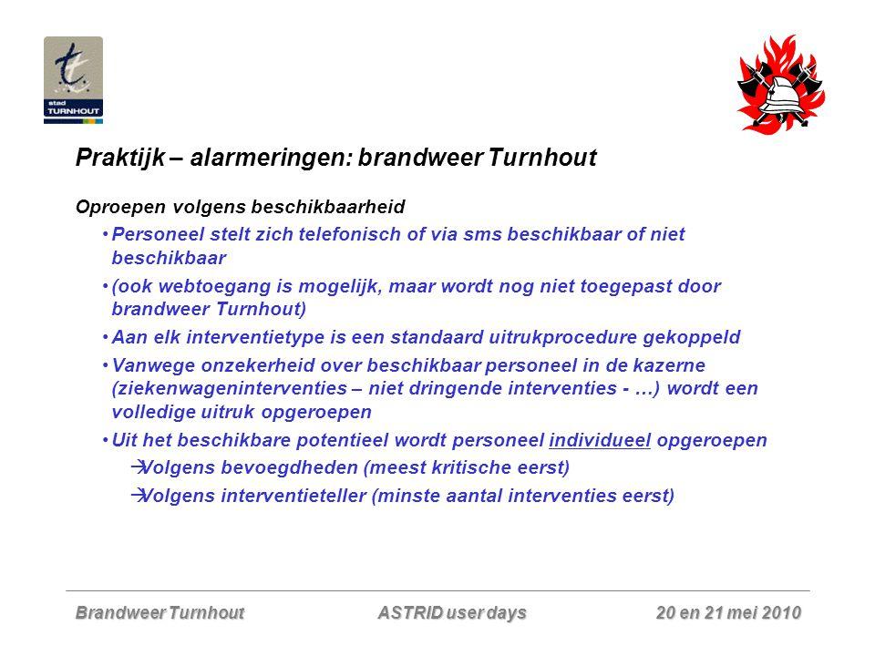 Brandweer Turnhout 20 en 21 mei 2010 ASTRID user days Praktijk – alarmeringen: brandweer Turnhout Oproepen volgens beschikbaarheid Personeel stelt zic