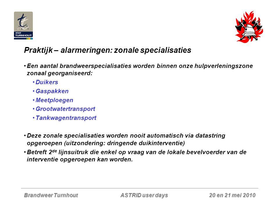 Brandweer Turnhout 20 en 21 mei 2010 ASTRID user days Praktijk – alarmeringen: zonale specialisaties Een aantal brandweerspecialisaties worden binnen
