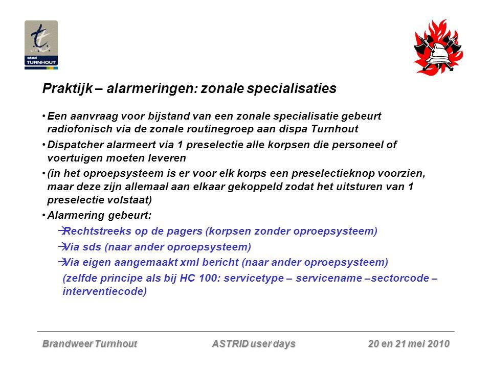 Brandweer Turnhout 20 en 21 mei 2010 ASTRID user days Praktijk – alarmeringen: zonale specialisaties Een aanvraag voor bijstand van een zonale special