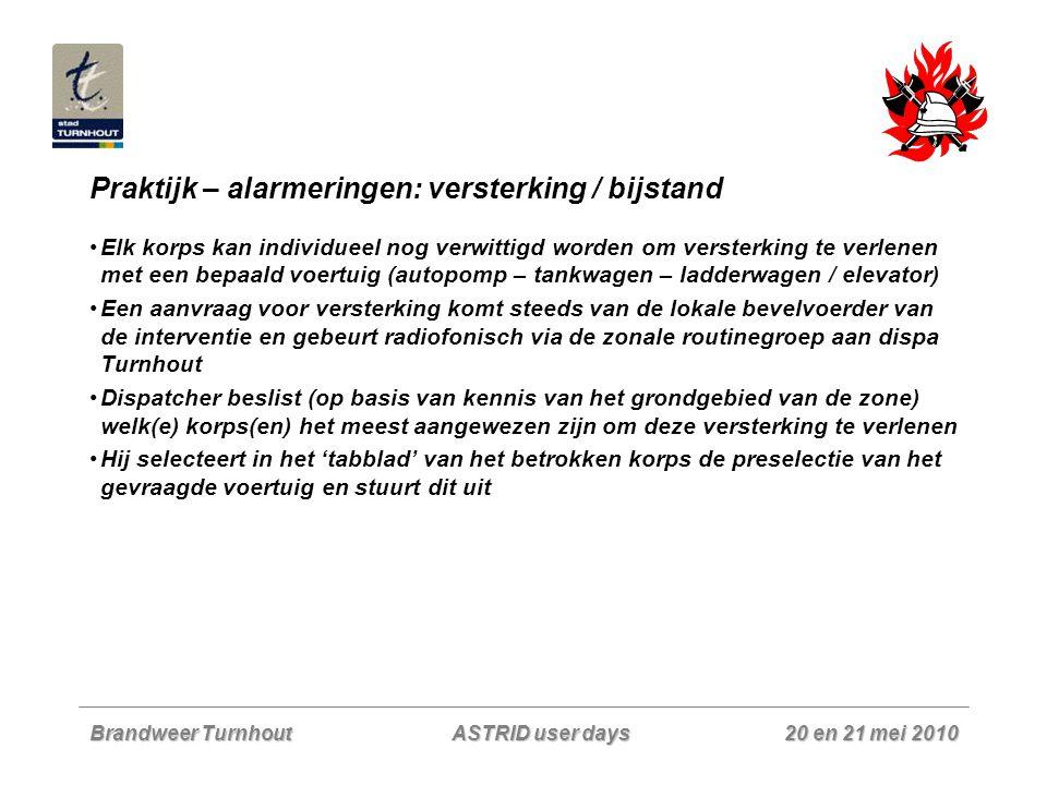 Brandweer Turnhout 20 en 21 mei 2010 ASTRID user days Praktijk – alarmeringen: versterking / bijstand Elk korps kan individueel nog verwittigd worden