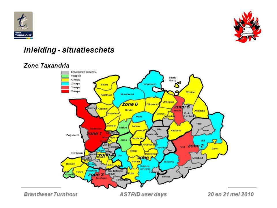 Brandweer Turnhout 20 en 21 mei 2010 ASTRID user days Inleiding - situatieschets Zone Taxandria (volgens ontwerp KB)