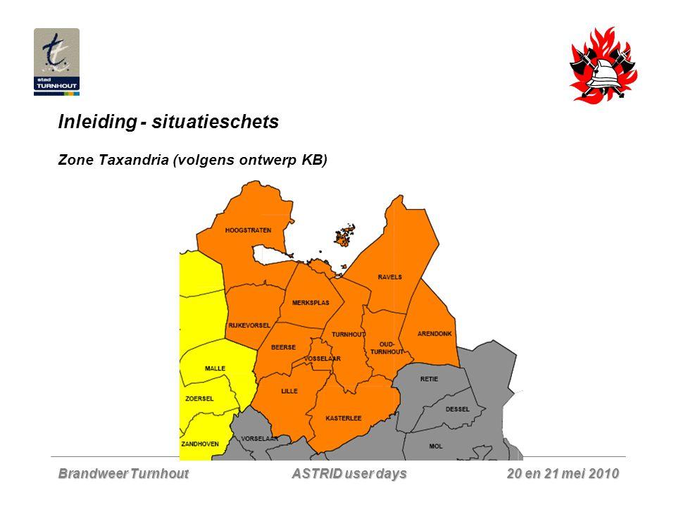 Brandweer Turnhout 20 en 21 mei 2010 ASTRID user days Inleiding - situatieschets Zone Taxandria Brandweer Turnhout 'coördineert' reeds enkele jaren de alarmeringen voor de verschillende korpsen uit de (vroegere) zone.