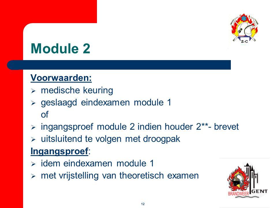 12 Module 2 Voorwaarden:  medische keuring  geslaagd eindexamen module 1 of  ingangsproef module 2 indien houder 2**- brevet  uitsluitend te volge