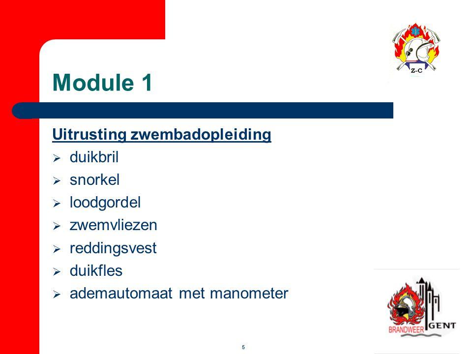 6 Module 1 Uitrusting open wateropleiding  volledige zwembad- uitrusting aangevuld met:  nat duikpak  OW- loodgordel  OW- zwemvliezen  duiklamp