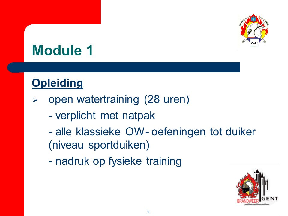 9 Module 1 Opleiding  open watertraining (28 uren) - verplicht met natpak - alle klassieke OW- oefeningen tot duiker (niveau sportduiken) - nadruk op