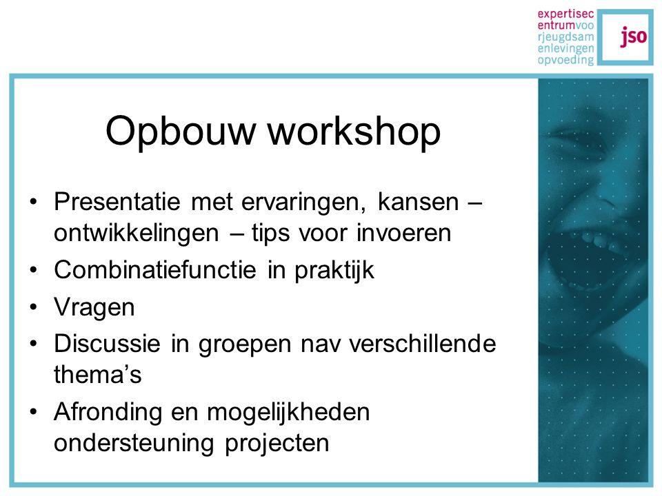 Opbouw workshop Presentatie met ervaringen, kansen – ontwikkelingen – tips voor invoeren Combinatiefunctie in praktijk Vragen Discussie in groepen nav verschillende thema's Afronding en mogelijkheden ondersteuning projecten