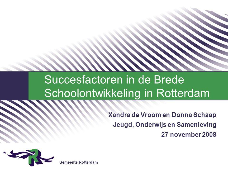 Gemeente Rotterdam Xandra de Vroom en Donna Schaap Jeugd, Onderwijs en Samenleving 27 november 2008 Succesfactoren in de Brede Schoolontwikkeling in R