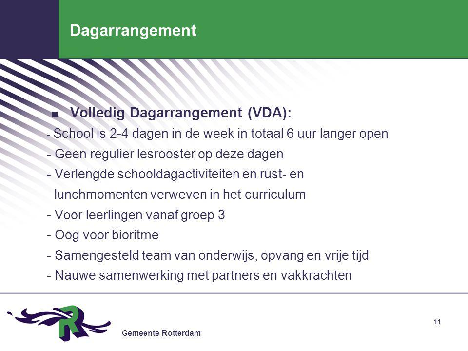 Gemeente Rotterdam 11 Dagarrangement. Volledig Dagarrangement (VDA): - School is 2-4 dagen in de week in totaal 6 uur langer open - Geen regulier lesr
