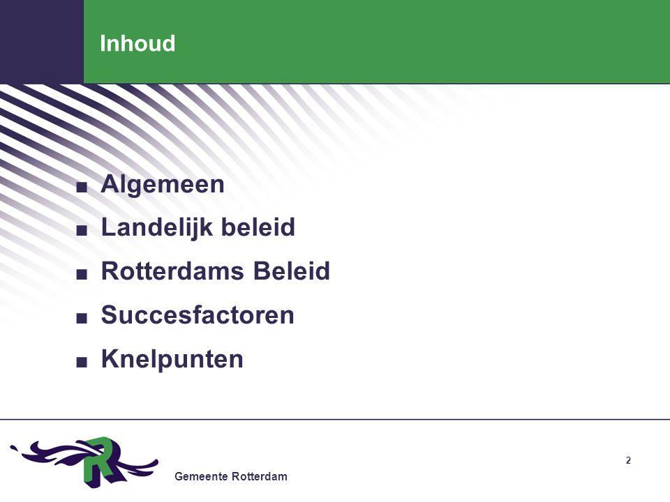 Gemeente Rotterdam 2 Inhoud. Algemeen. Landelijk beleid. Rotterdams Beleid. Succesfactoren. Knelpunten