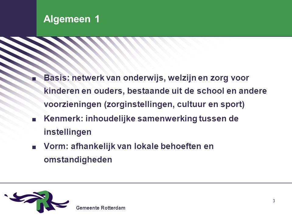 Gemeente Rotterdam 3 Algemeen 1. Basis: netwerk van onderwijs, welzijn en zorg voor kinderen en ouders, bestaande uit de school en andere voorzieninge