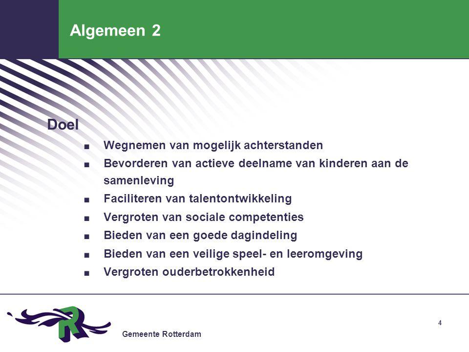 Gemeente Rotterdam 4 Algemeen 2 Doel. Wegnemen van mogelijk achterstanden. Bevorderen van actieve deelname van kinderen aan de samenleving. Facilitere