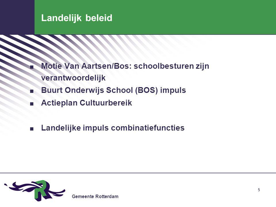 Gemeente Rotterdam 5 Landelijk beleid. Motie Van Aartsen/Bos: schoolbesturen zijn verantwoordelijk. Buurt Onderwijs School (BOS) impuls. Actieplan Cul