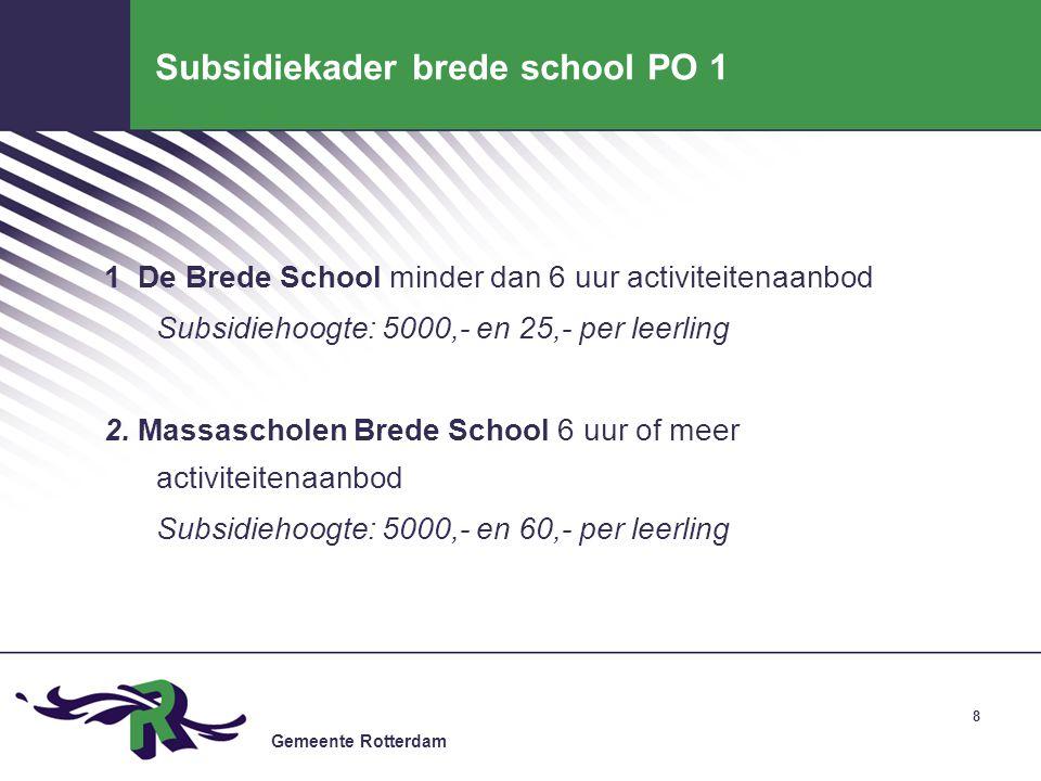 Gemeente Rotterdam 8 Subsidiekader brede school PO 1 1 De Brede School minder dan 6 uur activiteitenaanbod Subsidiehoogte: 5000,- en 25,- per leerling