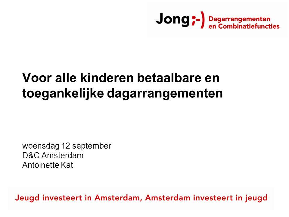 Voor alle kinderen betaalbare en toegankelijke dagarrangementen woensdag 12 september D&C Amsterdam Antoinette Kat