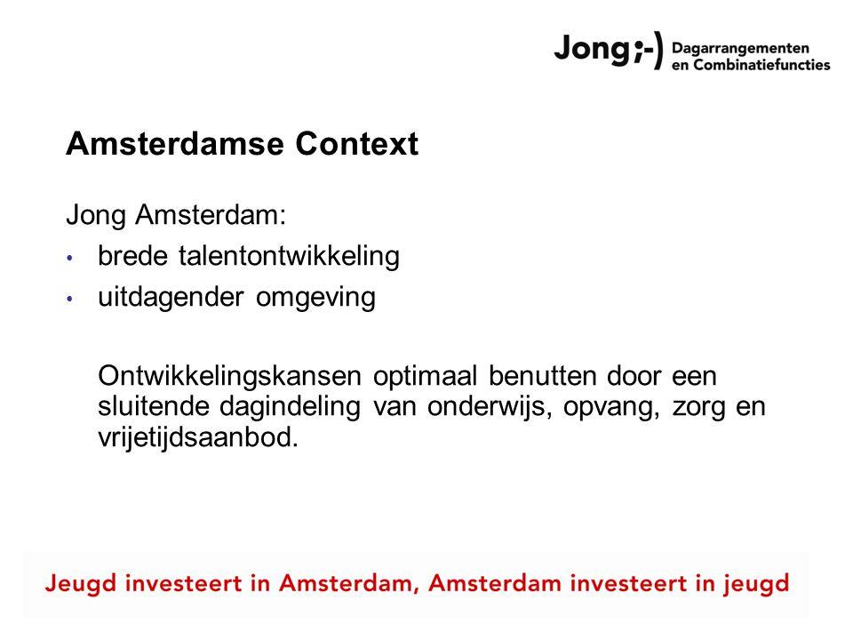Amsterdamse Context Jong Amsterdam: brede talentontwikkeling uitdagender omgeving Ontwikkelingskansen optimaal benutten door een sluitende dagindeling van onderwijs, opvang, zorg en vrijetijdsaanbod.