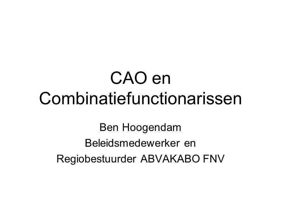 CAO en Combinatiefunctionarissen Ben Hoogendam Beleidsmedewerker en Regiobestuurder ABVAKABO FNV