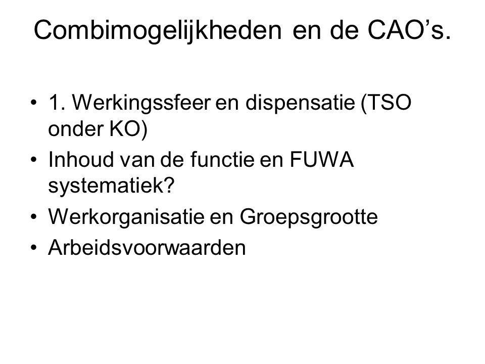 Combimogelijkheden en de CAO's. 1. Werkingssfeer en dispensatie (TSO onder KO) Inhoud van de functie en FUWA systematiek? Werkorganisatie en Groepsgro