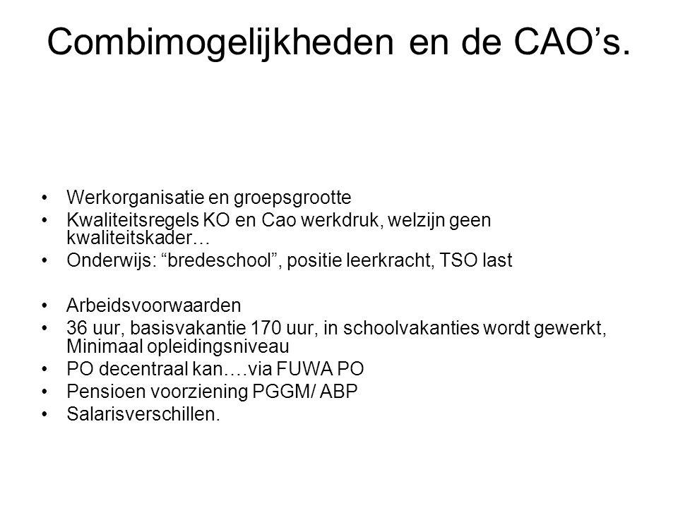 """Combimogelijkheden en de CAO's. Werkorganisatie en groepsgrootte Kwaliteitsregels KO en Cao werkdruk, welzijn geen kwaliteitskader… Onderwijs: """"bredes"""