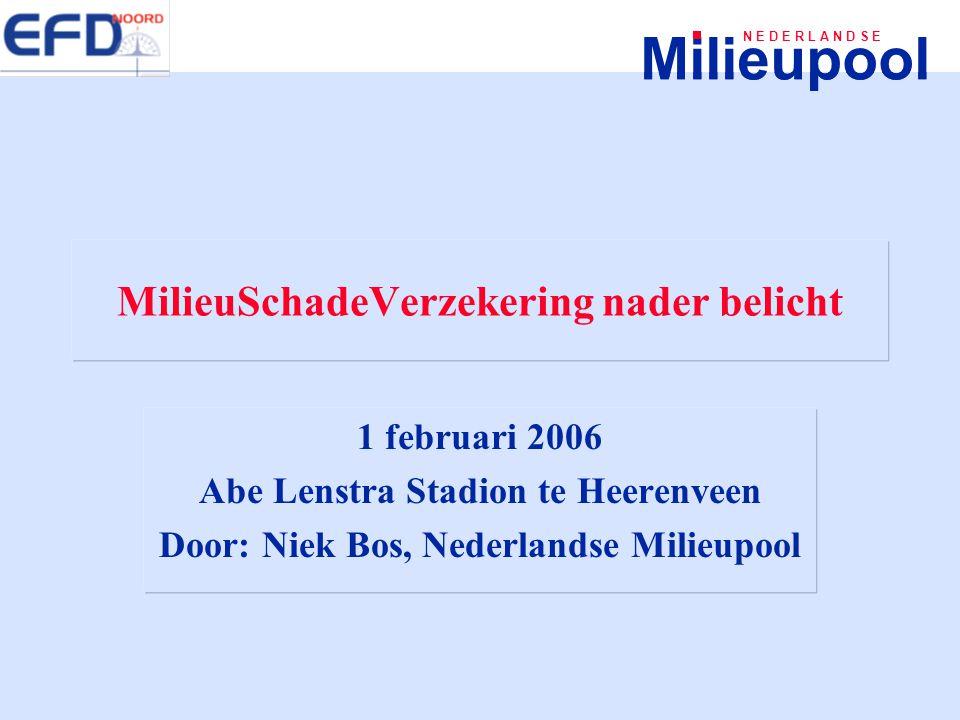 Milieupool N E D E R L A N D S E MilieuSchadeVerzekering nader belicht 1 februari 2006 Abe Lenstra Stadion te Heerenveen Door: Niek Bos, Nederlandse M