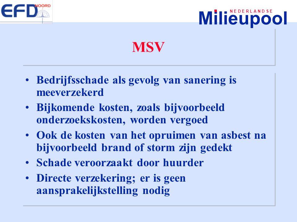 Milieupool N E D E R L A N D S E MSV Bedrijfsschade als gevolg van sanering is meeverzekerd Bijkomende kosten, zoals bijvoorbeeld onderzoekskosten, wo