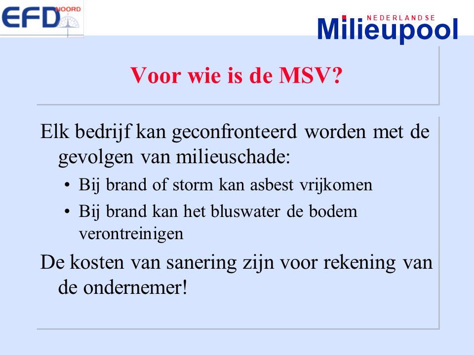 Milieupool N E D E R L A N D S E Perspectieven voor verzekeringsmarkt Ruim 600.000 ondernemingen in Nederland 300.000 (50%) heeft geen MSV en is dus niet verzekerd tegen milieuschade Risicobeoordeling en tarifering simpel Gemiddelde premie € 300,- Ruim 600.000 ondernemingen in Nederland 300.000 (50%) heeft geen MSV en is dus niet verzekerd tegen milieuschade Risicobeoordeling en tarifering simpel Gemiddelde premie € 300,-