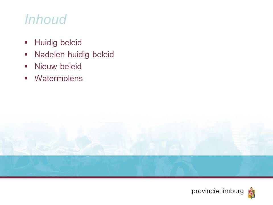 Inhoud  Huidig beleid  Nadelen huidig beleid  Nieuw beleid  Watermolens