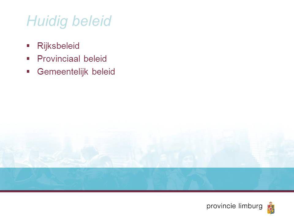 Huidig beleid  Rijksbeleid  Provinciaal beleid  Gemeentelijk beleid