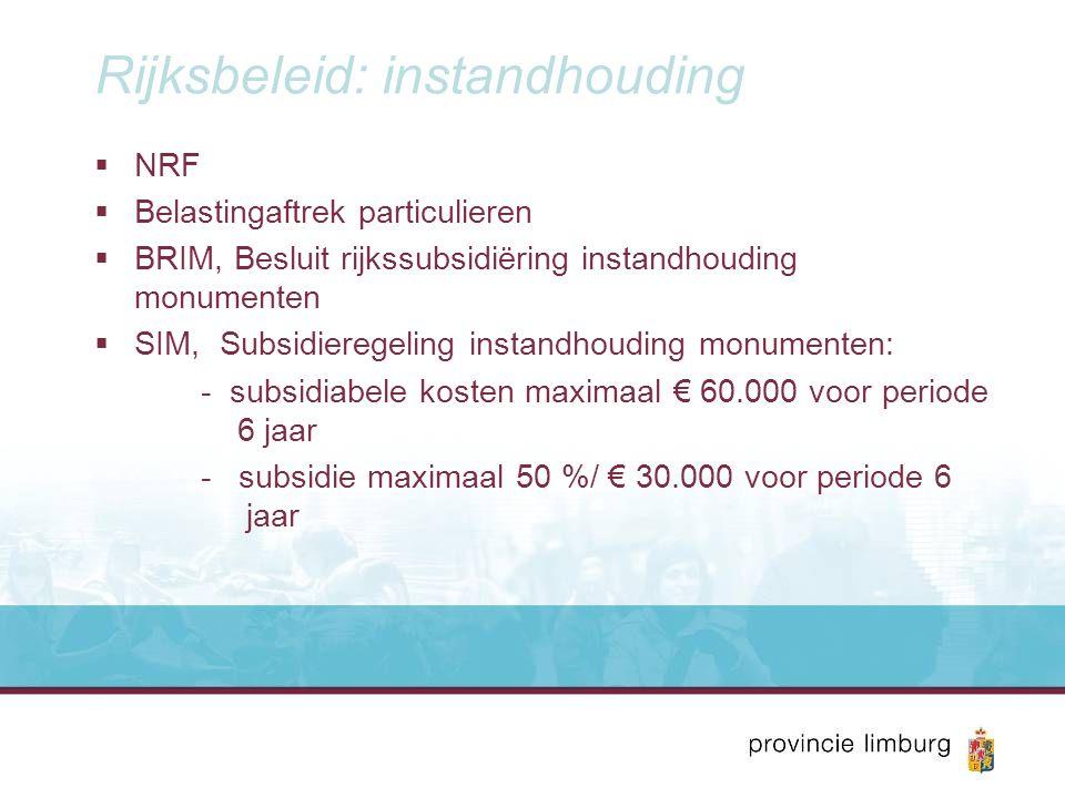 Rijksbeleid: instandhouding  NRF  Belastingaftrek particulieren  BRIM, Besluit rijkssubsidiëring instandhouding monumenten  SIM, Subsidieregeling