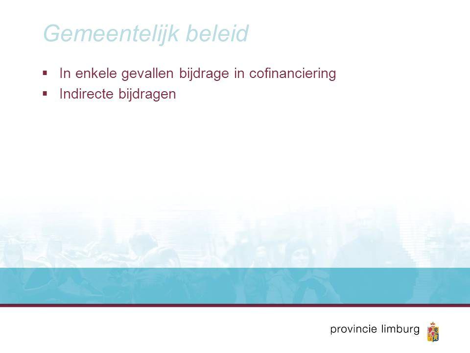 Gemeentelijk beleid: nadelen  Beperkte en incidentele bijdragen  Vaak zeer terughoudend  Verdere te inventariseren…  …