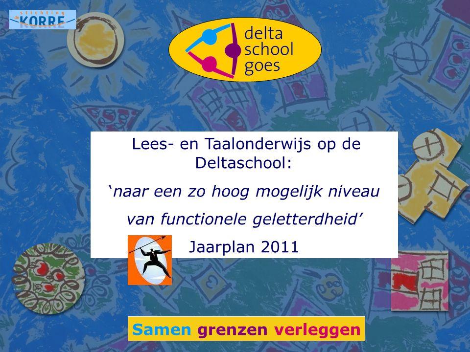 Lees- en Taalonderwijs op de Deltaschool: 'naar een zo hoog mogelijk niveau van functionele geletterdheid' Jaarplan 2011 Samen grenzen verleggen