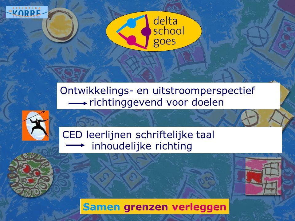 Ontwikkelings- en uitstroomperspectief richtinggevend voor doelen Samen grenzen verleggen CED leerlijnen schriftelijke taal inhoudelijke richting
