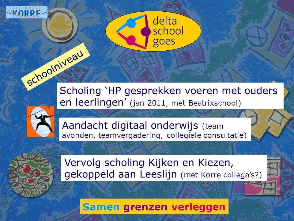 Scholing 'HP gesprekken voeren met ouders en leerlingen' (jan 2011, met Beatrixschool) Samen grenzen verleggen schoolniveau Aandacht digitaal onderwij