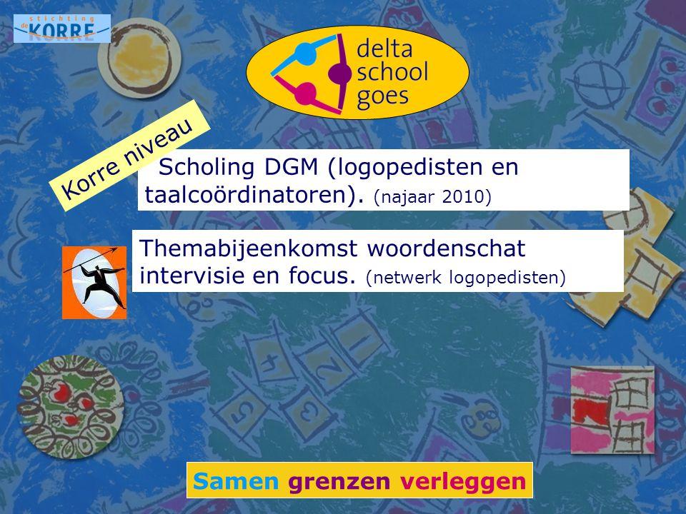 Samen grenzen verleggen Scholing DGM (logopedisten en taalcoördinatoren). (najaar 2010) Korre niveau Themabijeenkomst woordenschat intervisie en focus