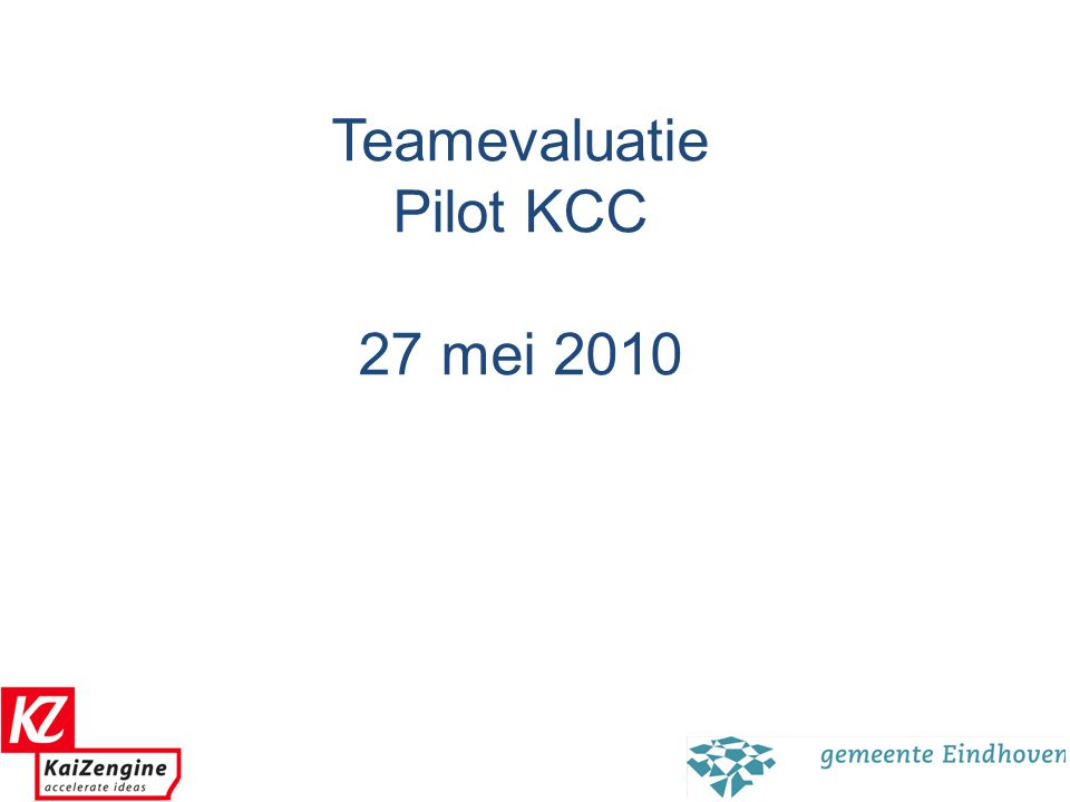 0 Teamevaluatie Pilot KCC 27 mei 2010