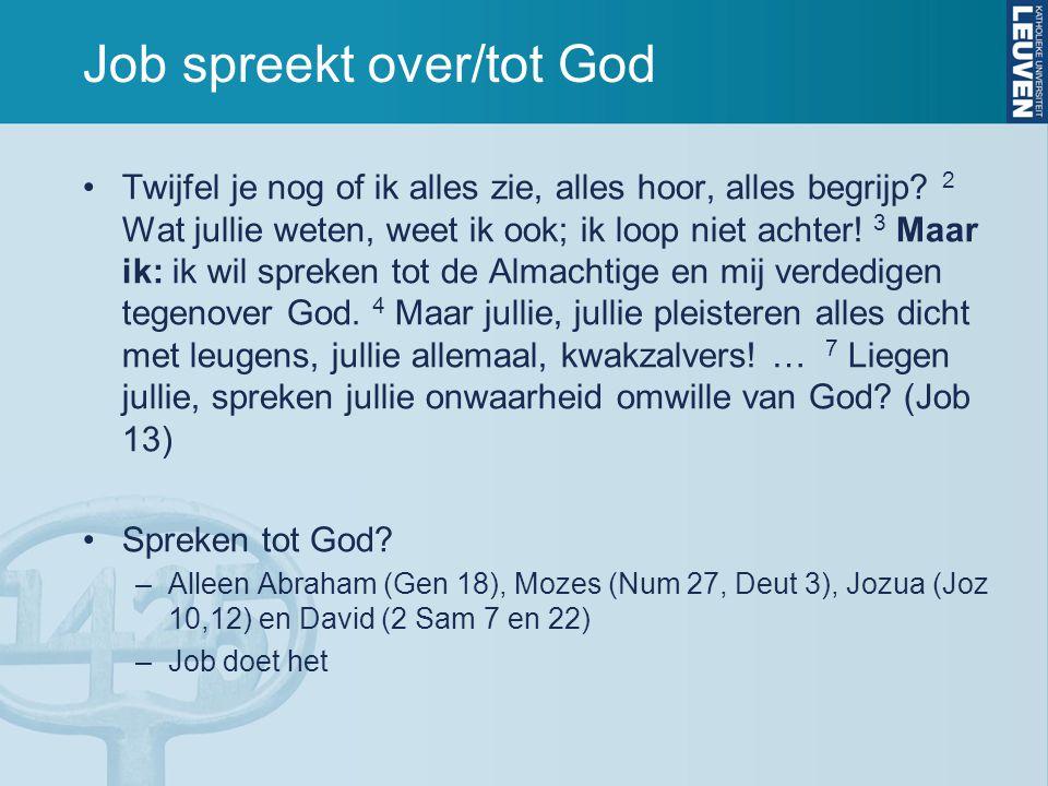 Job spreekt over/tot God Twijfel je nog of ik alles zie, alles hoor, alles begrijp.