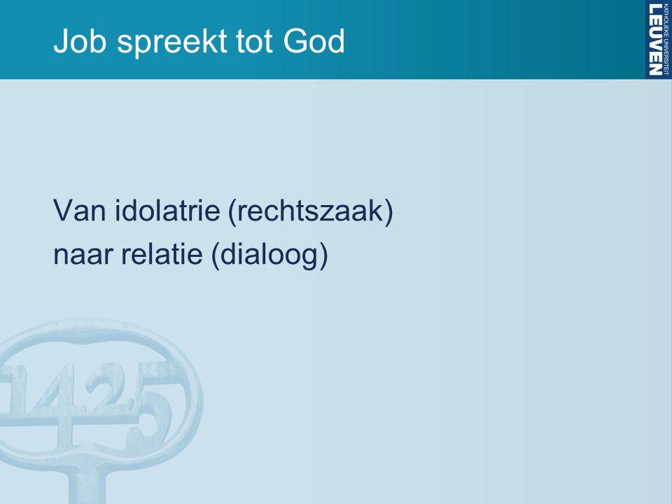 Job spreekt tot God Van idolatrie (rechtszaak) naar relatie (dialoog)