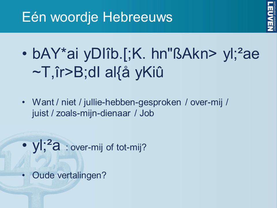 Eén woordje Hebreeuws bAY*ai yDIîb.[;K. hn