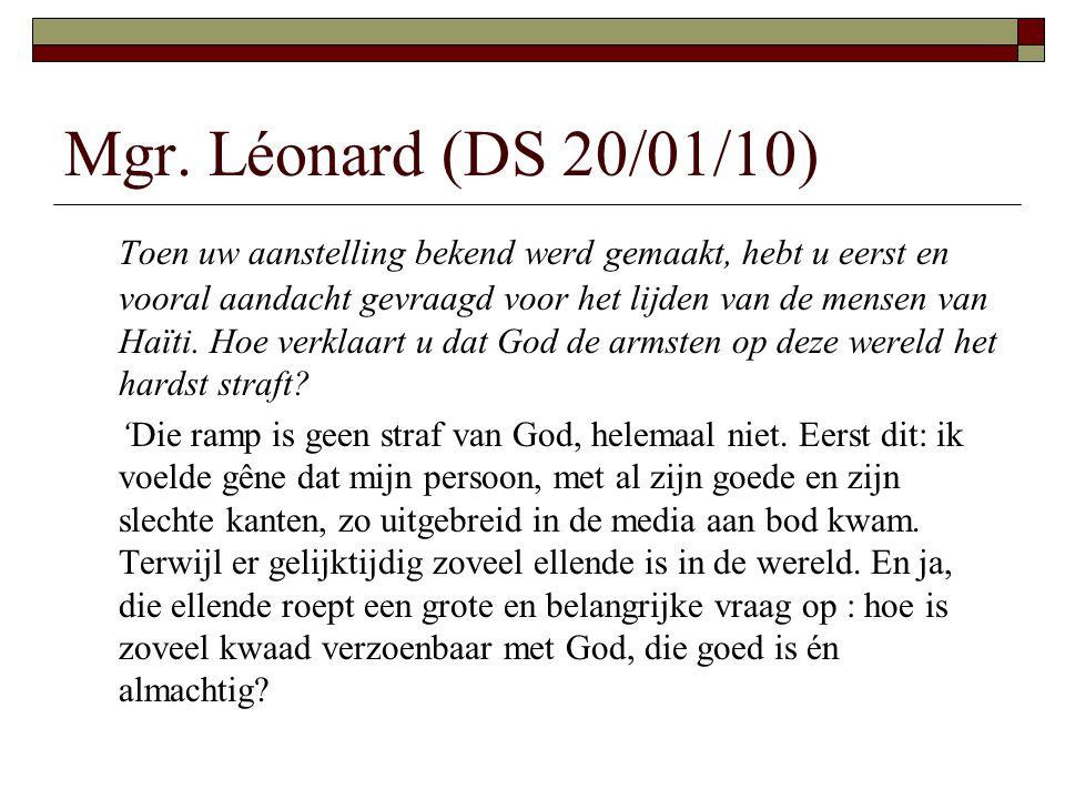 Mgr. Léonard (DS 20/01/10) Toen uw aanstelling bekend werd gemaakt, hebt u eerst en vooral aandacht gevraagd voor het lijden van de mensen van Haïti.