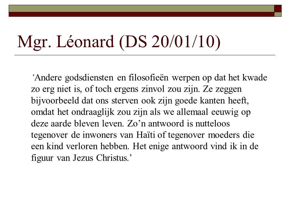 Mgr. Léonard (DS 20/01/10) 'Andere godsdiensten en filosofieën werpen op dat het kwade zo erg niet is, of toch ergens zinvol zou zijn. Ze zeggen bijvo