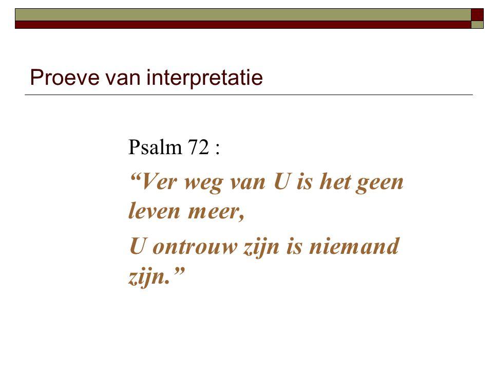 """Proeve van interpretatie Psalm 72 : """"Ver weg van U is het geen leven meer, U ontrouw zijn is niemand zijn."""""""