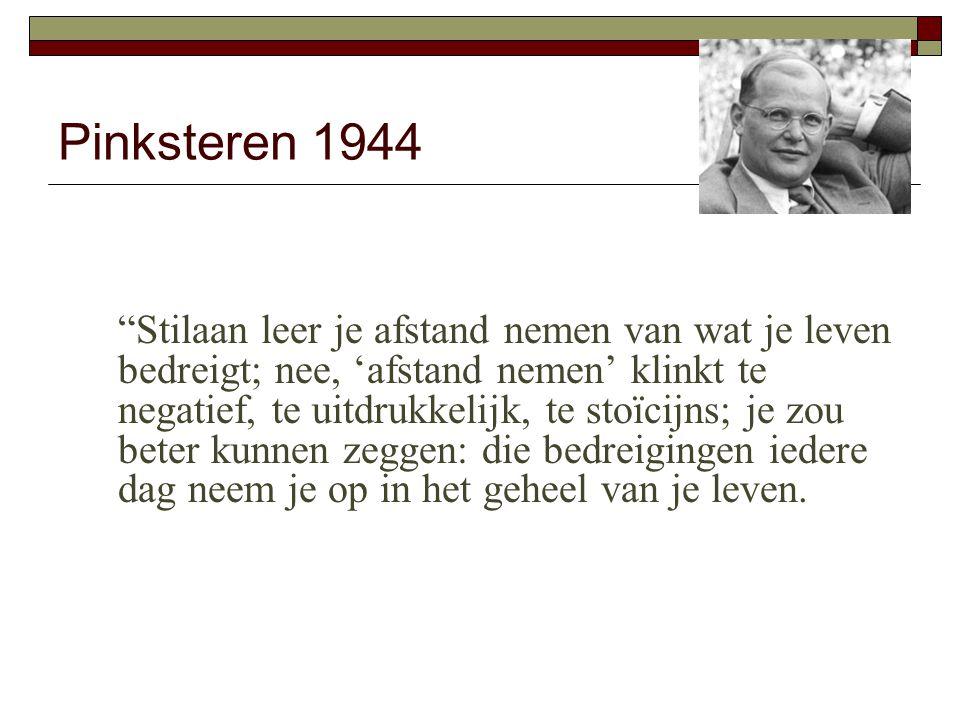 Pinksteren 1944 Stilaan leer je afstand nemen van wat je leven bedreigt; nee, 'afstand nemen' klinkt te negatief, te uitdrukkelijk, te stoïcijns; je zou beter kunnen zeggen: die bedreigingen iedere dag neem je op in het geheel van je leven.