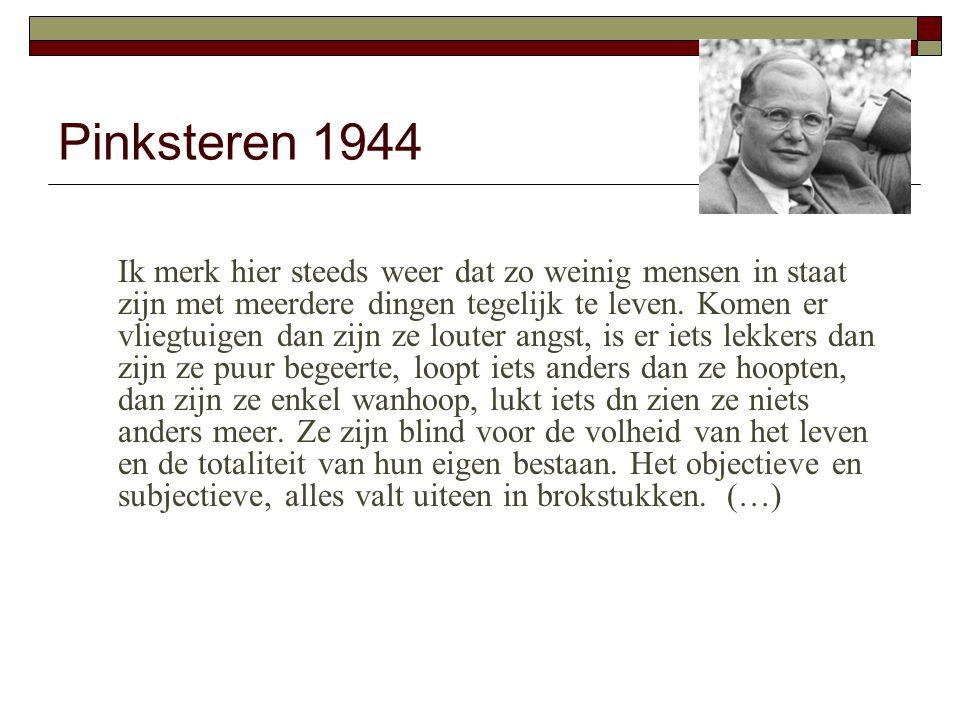Pinksteren 1944 Ik merk hier steeds weer dat zo weinig mensen in staat zijn met meerdere dingen tegelijk te leven.