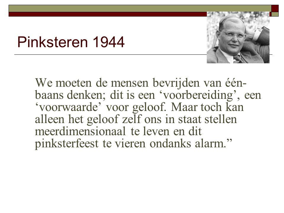 Pinksteren 1944 We moeten de mensen bevrijden van één- baans denken; dit is een 'voorbereiding', een 'voorwaarde' voor geloof.