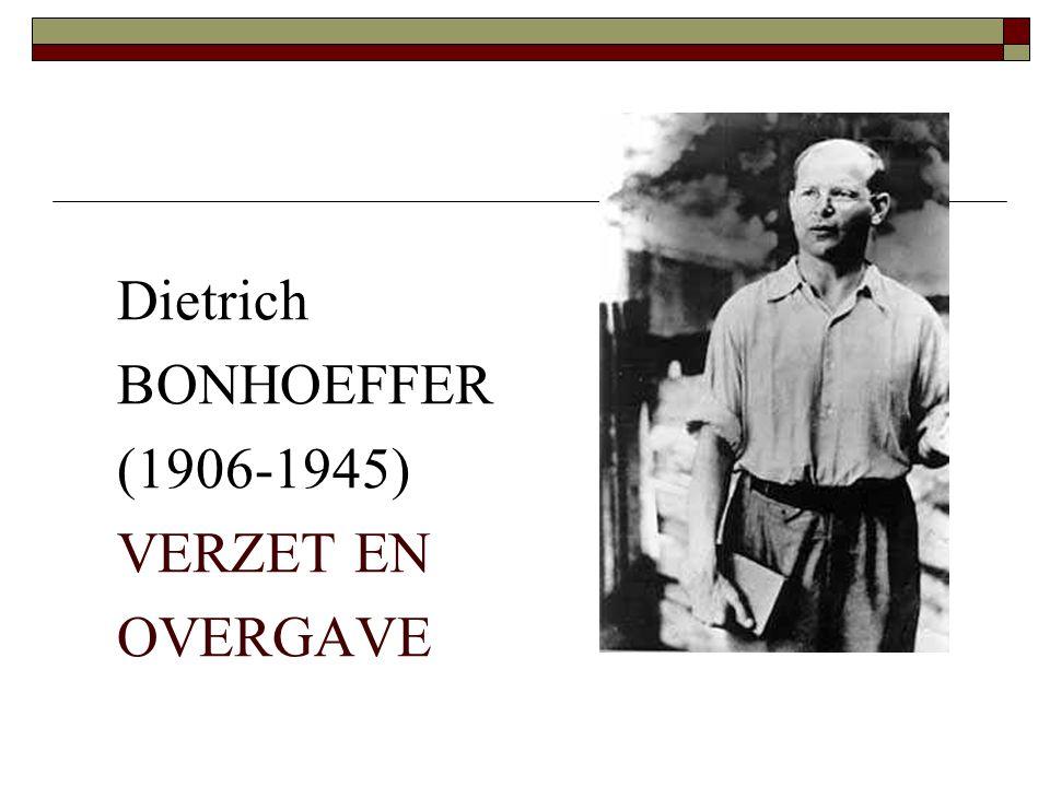 Dietrich BONHOEFFER (1906-1945) VERZET EN OVERGAVE