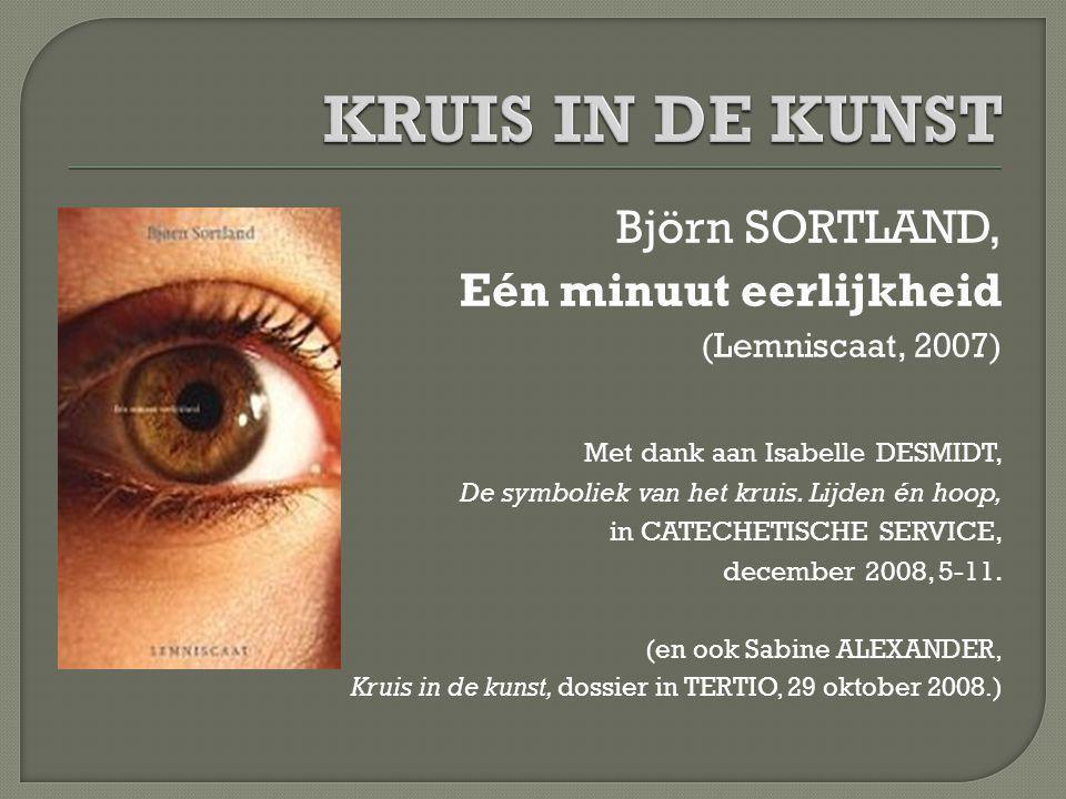 Björn SORTLAND, Eén minuut eerlijkheid (Lemniscaat, 2007) Met dank aan Isabelle DESMIDT, De symboliek van het kruis. Lijden én hoop, in CATECHETISCHE