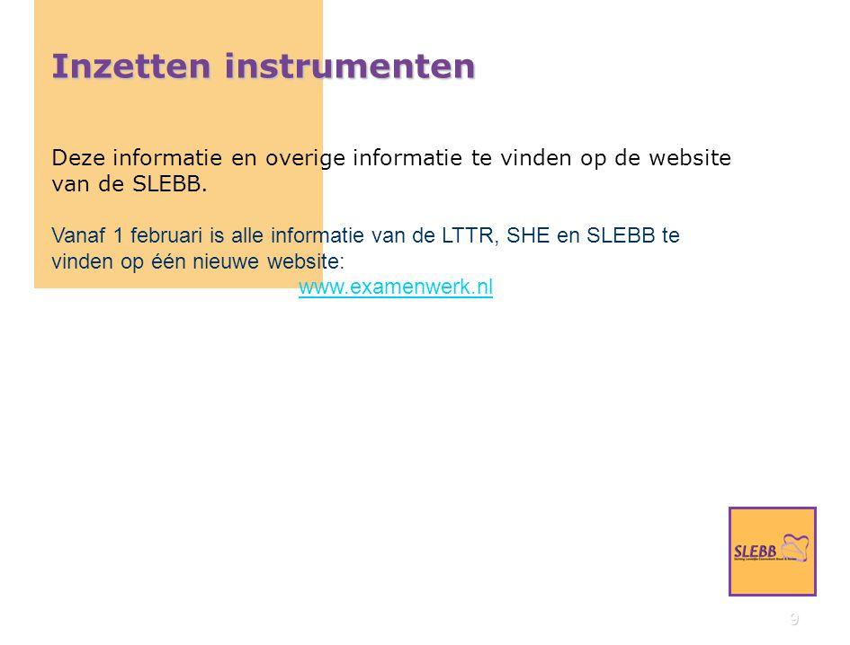 9 Inzetten instrumenten Deze informatie en overige informatie te vinden op de website van de SLEBB.