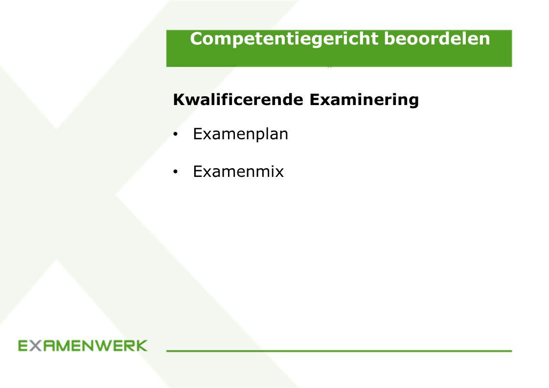 Competentiegericht beoordelen Kwalificerende Examinering Examenplan Examenmix